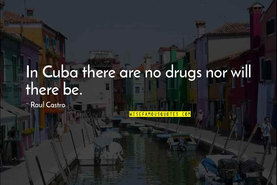 Raul Quotes By Raul Castro: In Cuba there are no drugs nor will