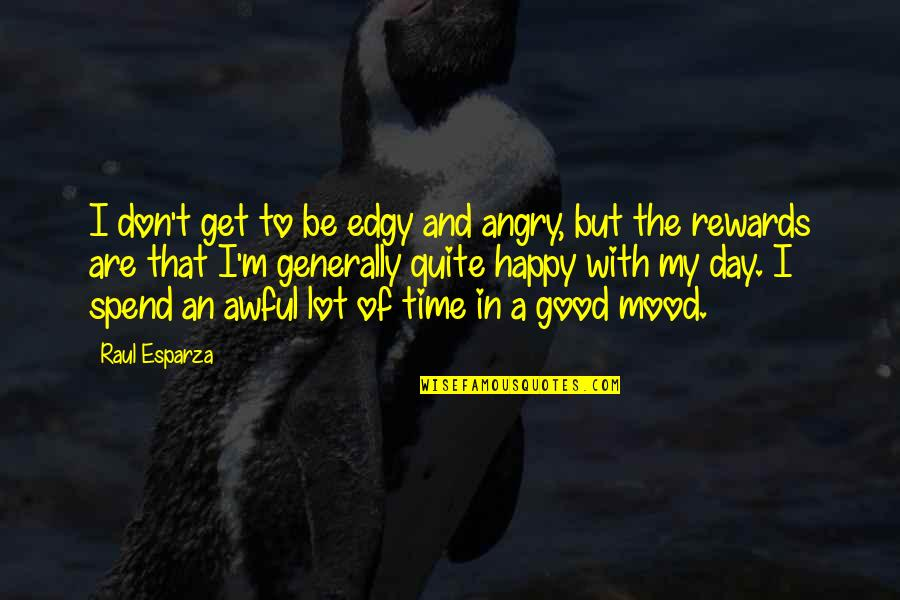 Raul Quotes By Raul Esparza: I don't get to be edgy and angry,