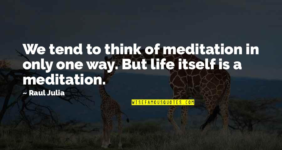 Raul Quotes By Raul Julia: We tend to think of meditation in only