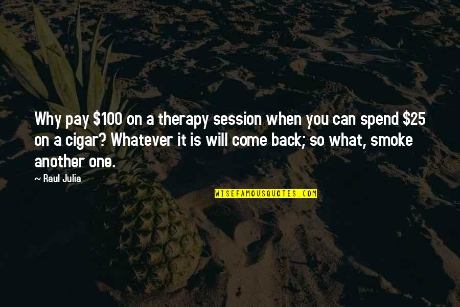 Raul Quotes By Raul Julia: Why pay $100 on a therapy session when