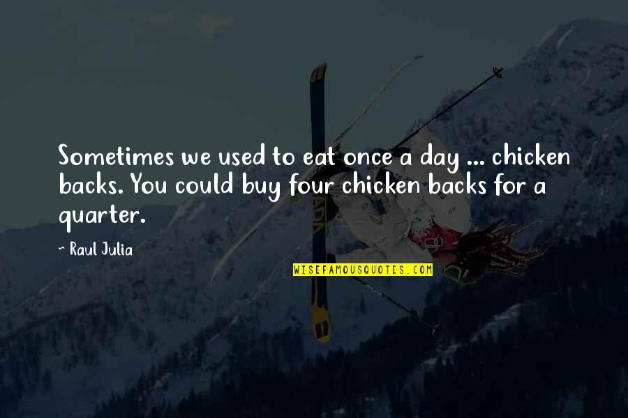 Raul Quotes By Raul Julia: Sometimes we used to eat once a day