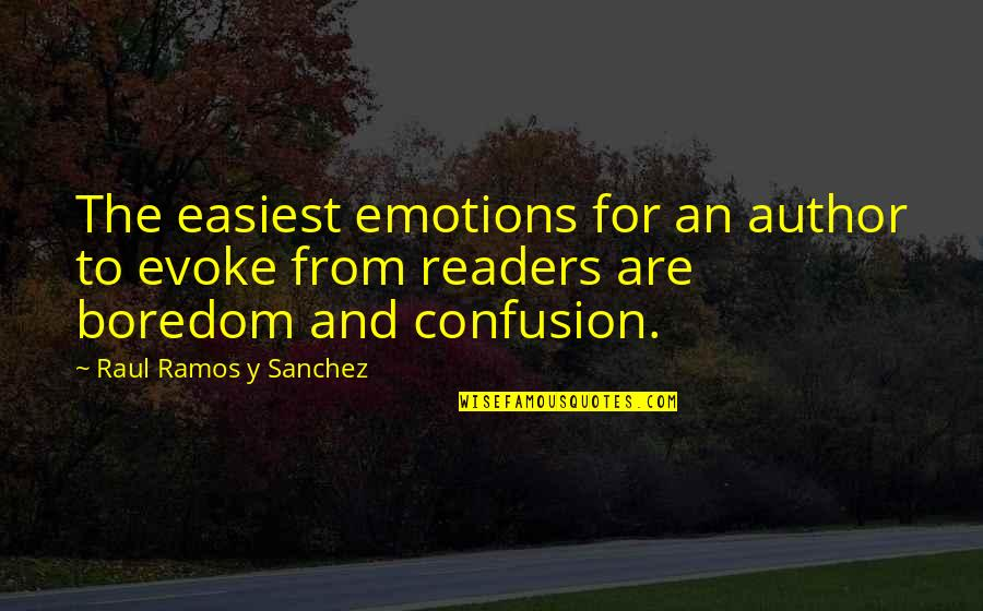 Raul Quotes By Raul Ramos Y Sanchez: The easiest emotions for an author to evoke