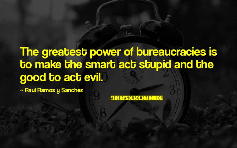 Raul Quotes By Raul Ramos Y Sanchez: The greatest power of bureaucracies is to make