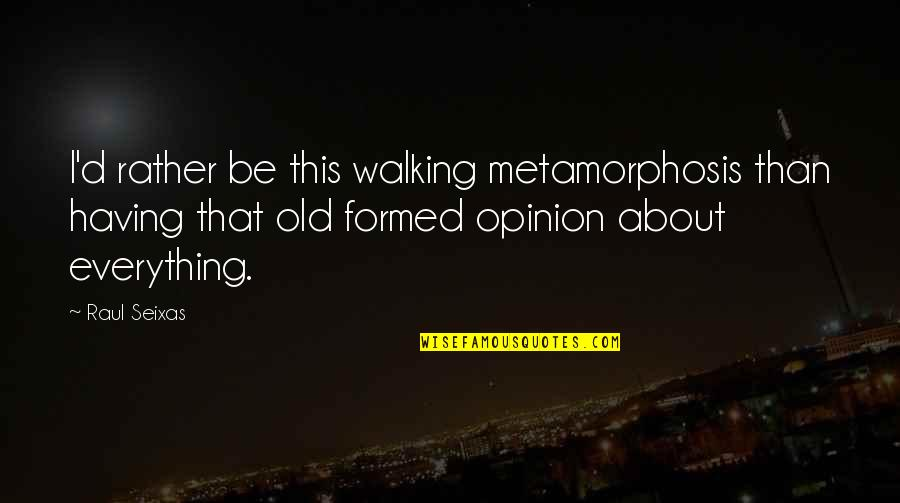 Raul Quotes By Raul Seixas: I'd rather be this walking metamorphosis than having