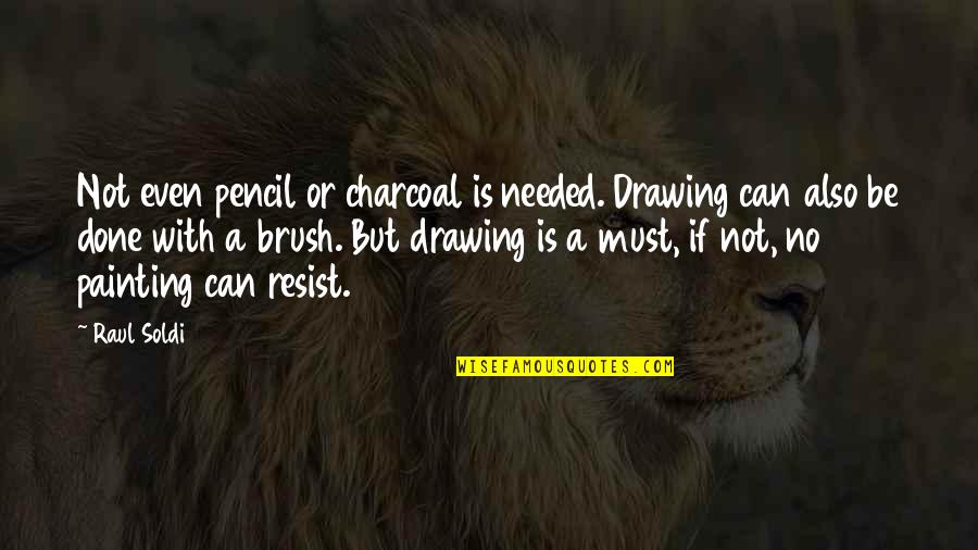 Raul Quotes By Raul Soldi: Not even pencil or charcoal is needed. Drawing