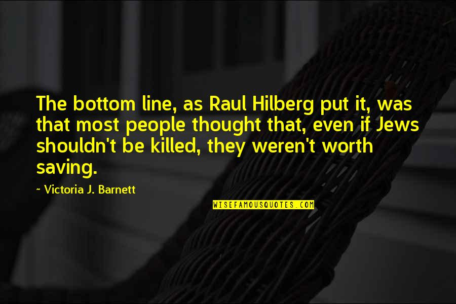 Raul Quotes By Victoria J. Barnett: The bottom line, as Raul Hilberg put it,