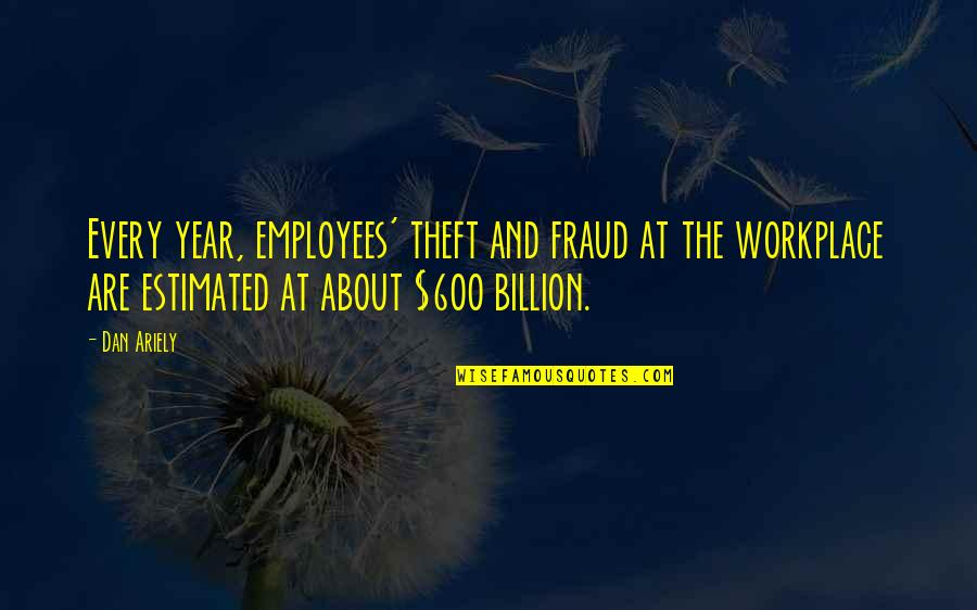 Raven By Lauren Oliver Quotes By Dan Ariely: Every year, employees' theft and fraud at the