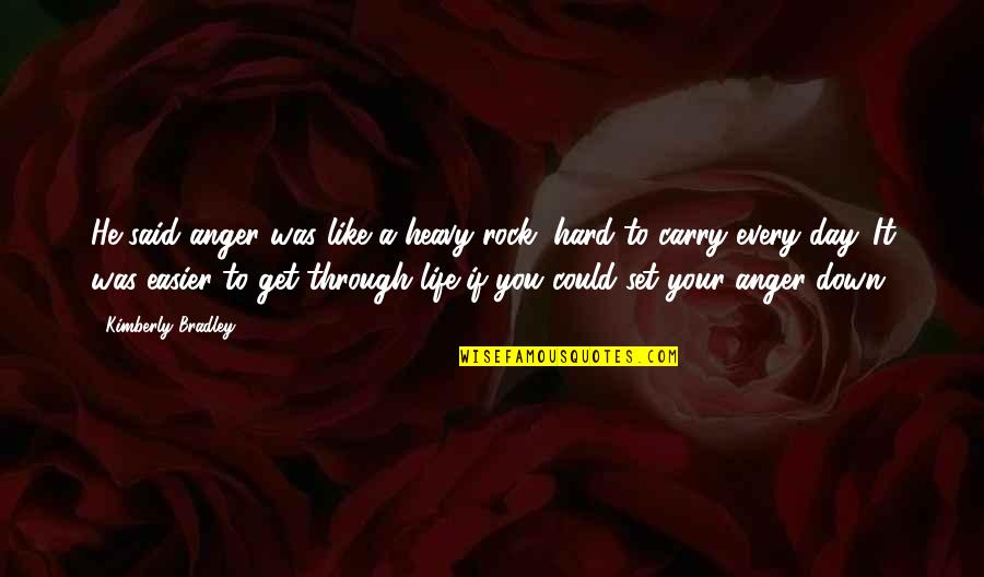Raven By Lauren Oliver Quotes By Kimberly Bradley: He said anger was like a heavy rock,