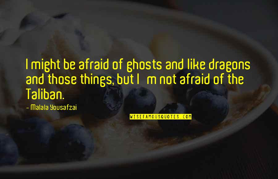 Raven By Lauren Oliver Quotes By Malala Yousafzai: I might be afraid of ghosts and like