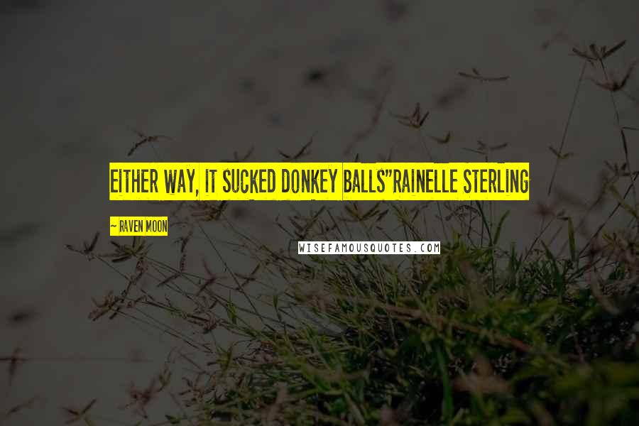 """Raven Moon quotes: either way, it sucked donkey balls""""Rainelle Sterling"""