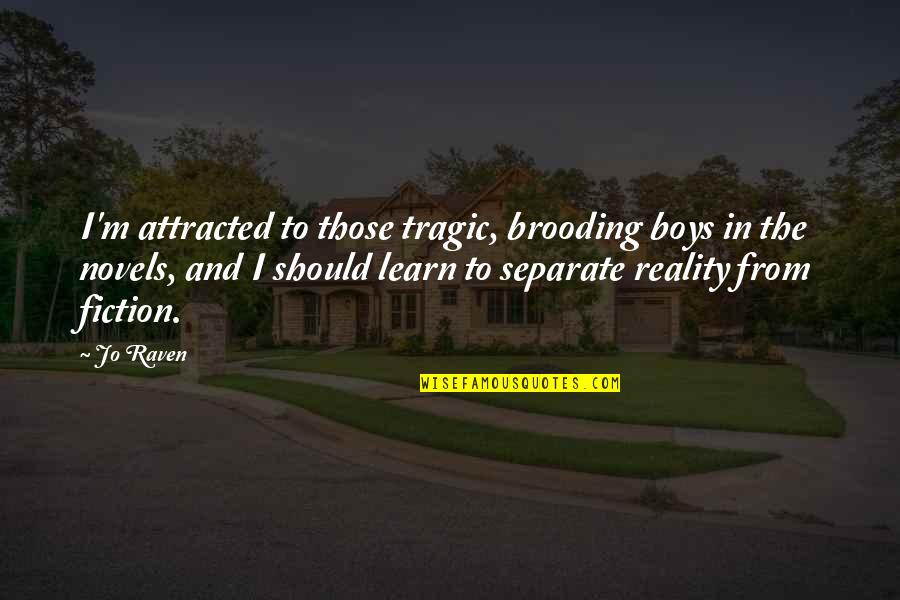 Raven Quotes And Quotes By Jo Raven: I'm attracted to those tragic, brooding boys in
