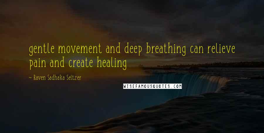 Raven Sadhaka Seltzer quotes: gentle movement and deep breathing can relieve pain and create healing