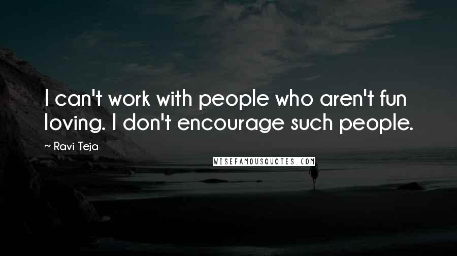 Ravi Teja quotes: I can't work with people who aren't fun loving. I don't encourage such people.