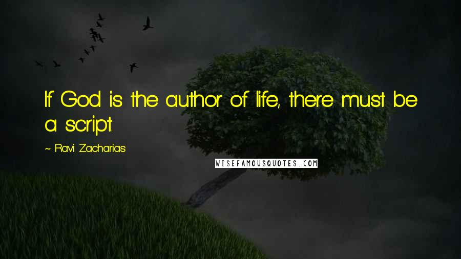 Ravi Zacharias quotes: If God is the author of life, there must be a script.