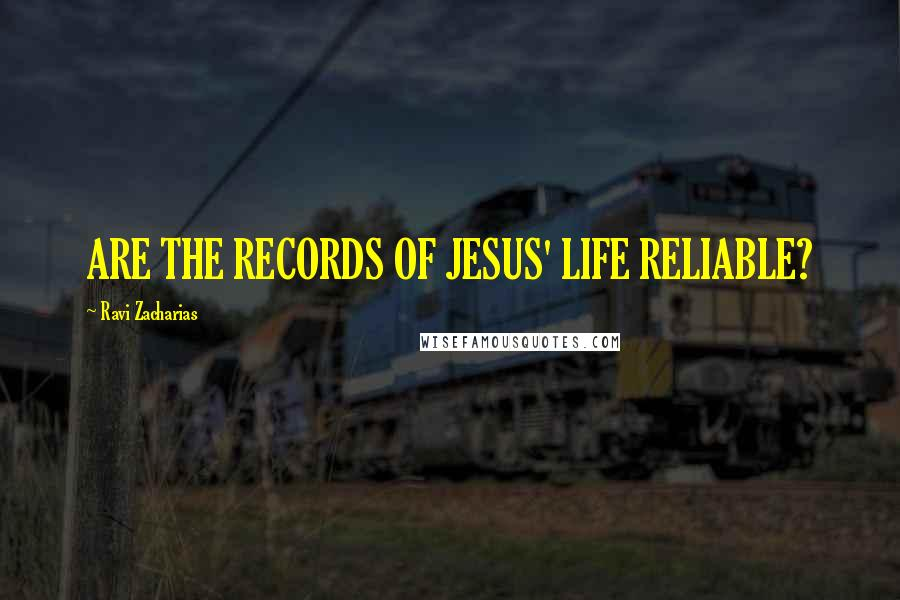 Ravi Zacharias quotes: ARE THE RECORDS OF JESUS' LIFE RELIABLE?