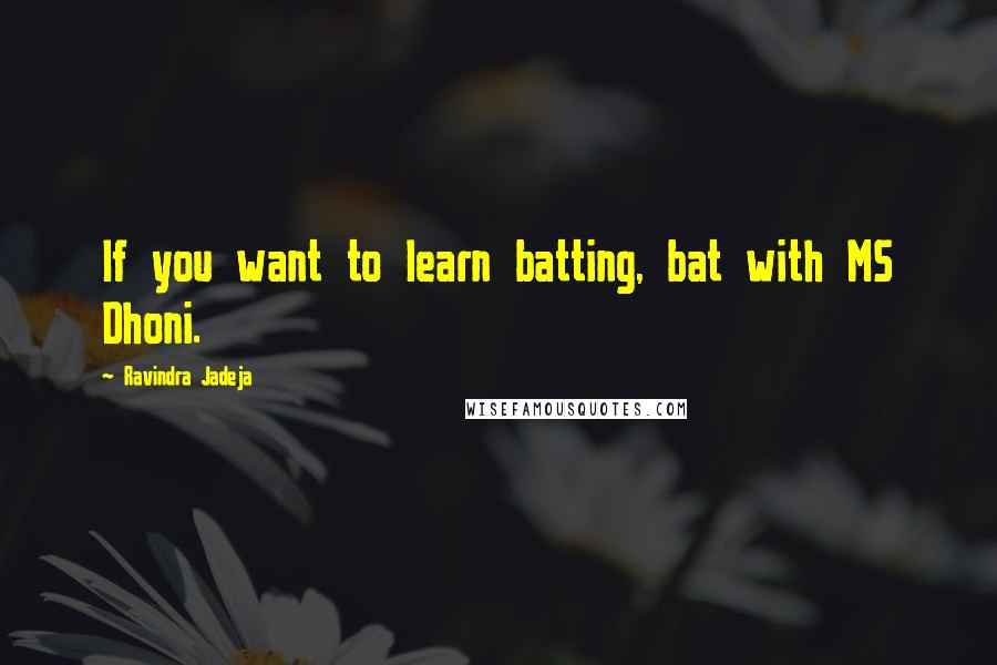 Ravindra Jadeja quotes: If you want to learn batting, bat with MS Dhoni.