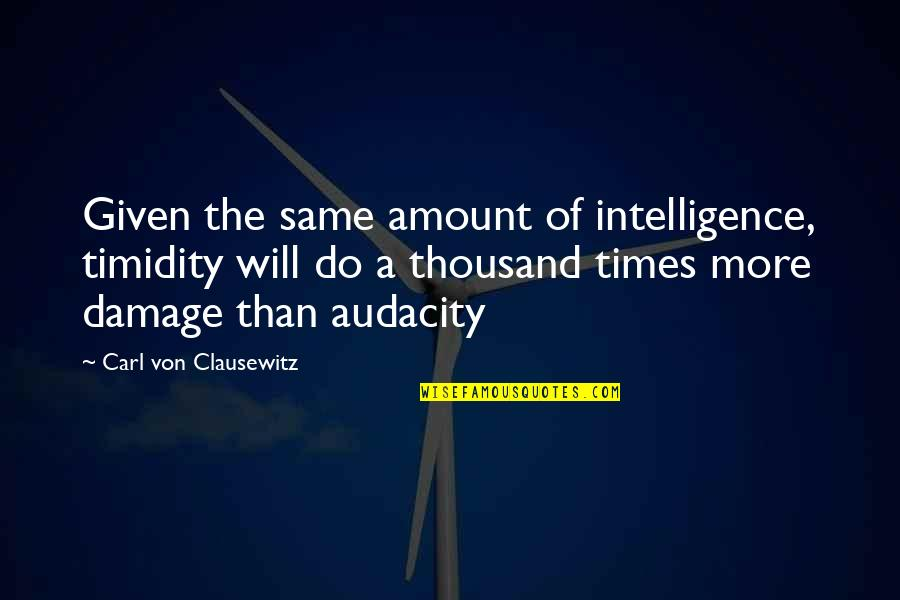 Ray Bakke Quotes By Carl Von Clausewitz: Given the same amount of intelligence, timidity will