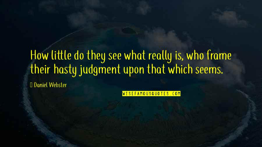 Ray Bakke Quotes By Daniel Webster: How little do they see what really is,