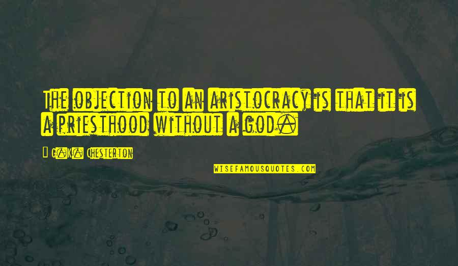 Ray Bakke Quotes By G.K. Chesterton: The objection to an aristocracy is that it