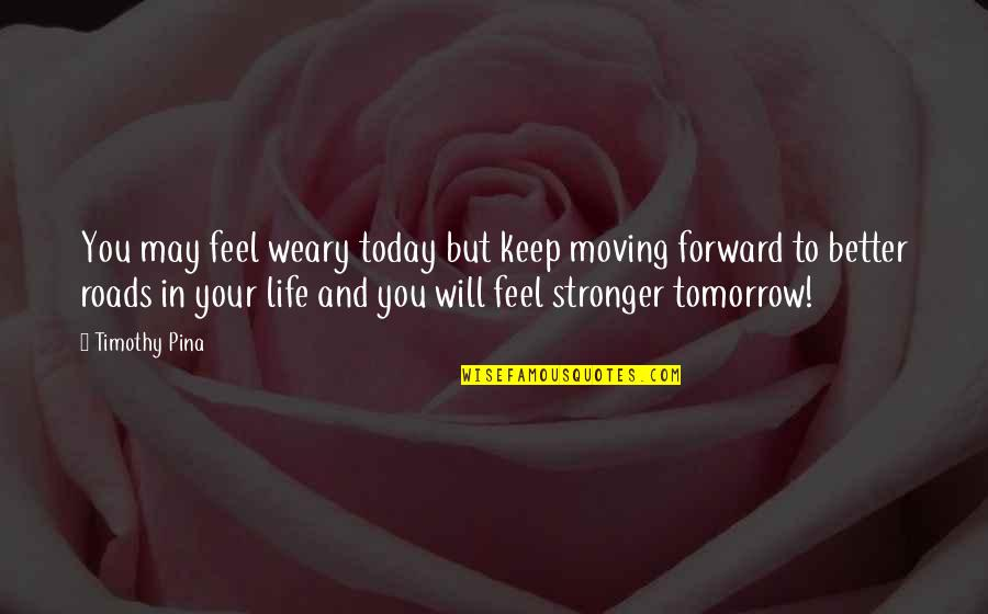Ray Bakke Quotes By Timothy Pina: You may feel weary today but keep moving
