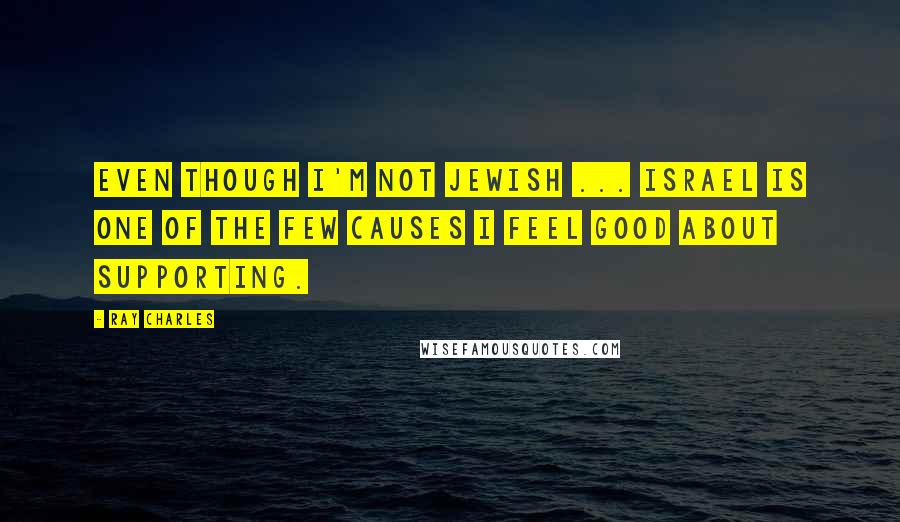 Ray Charles quotes: Even though I'm not Jewish ... Israel is one of the few causes I feel good about supporting.