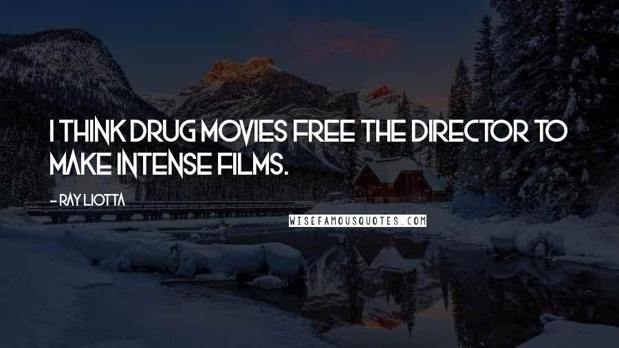 Ray Liotta quotes: I think drug movies free the director to make intense films.