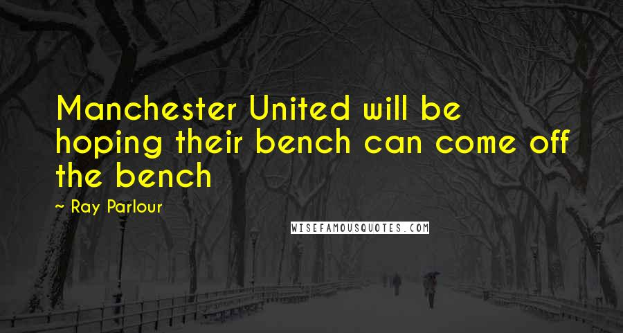 Ray Parlour quotes: Manchester United will be hoping their bench can come off the bench