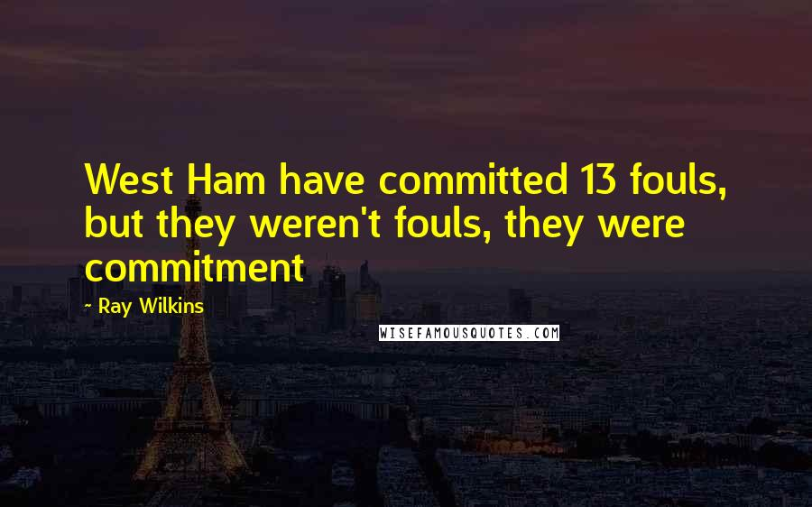 Ray Wilkins quotes: West Ham have committed 13 fouls, but they weren't fouls, they were commitment