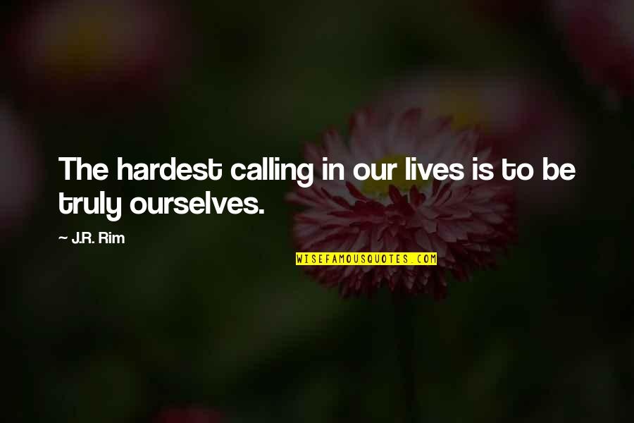 Raymond Damadian Quotes By J.R. Rim: The hardest calling in our lives is to