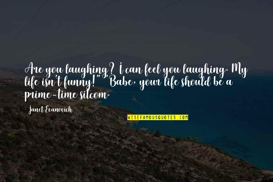 Raymond Damadian Quotes By Janet Evanovich: Are you laughing? I can feel you laughing.