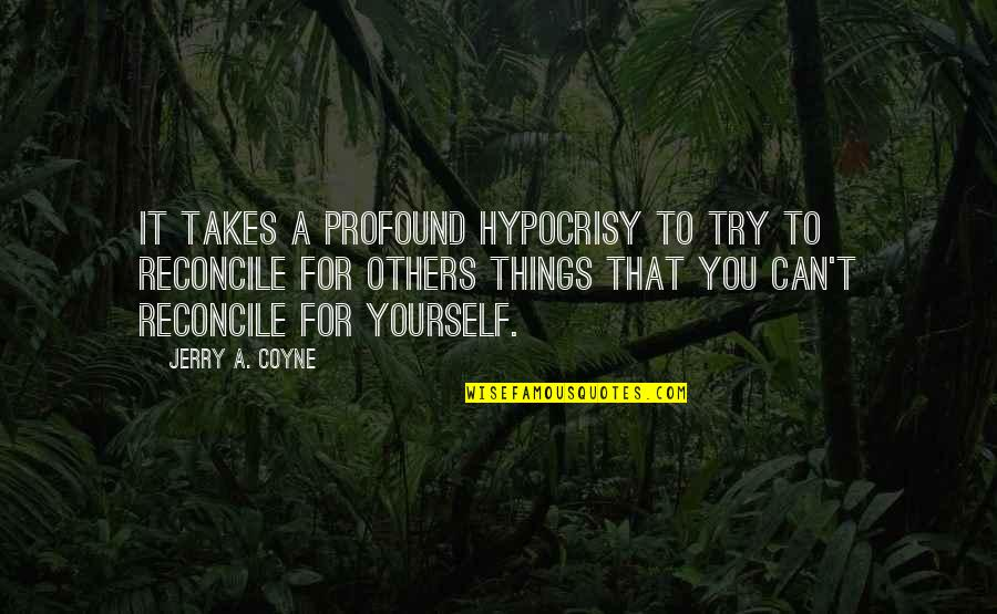 Raymond Damadian Quotes By Jerry A. Coyne: It takes a profound hypocrisy to try to
