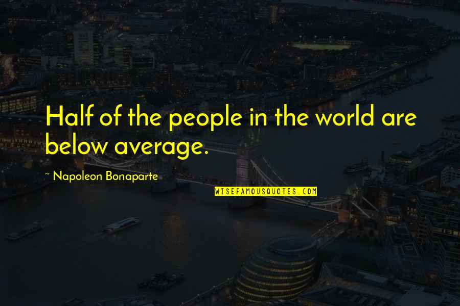 Raymond Damadian Quotes By Napoleon Bonaparte: Half of the people in the world are