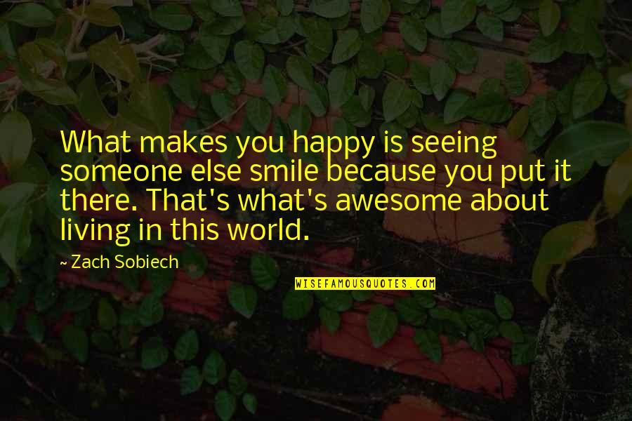 Raymond Damadian Quotes By Zach Sobiech: What makes you happy is seeing someone else