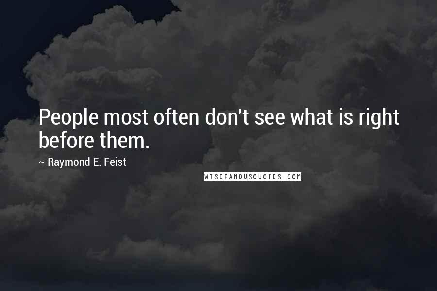 Raymond E. Feist quotes: People most often don't see what is right before them.