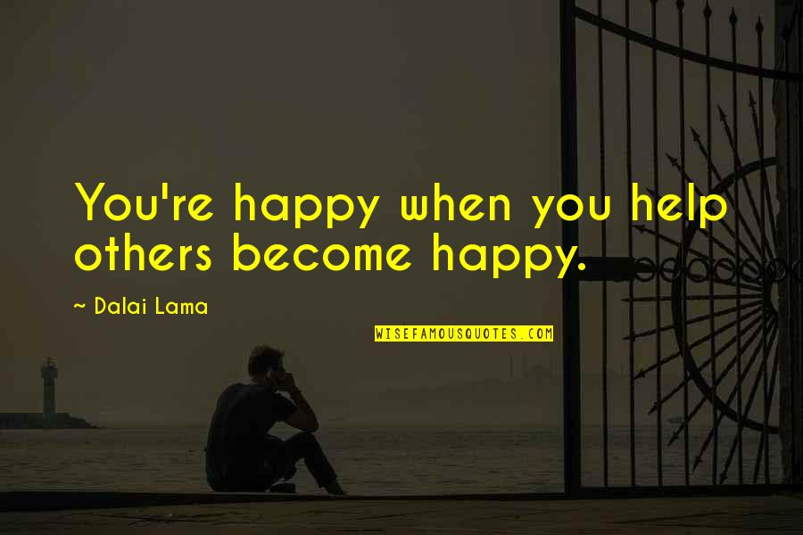 Raymond K Hessel Quotes By Dalai Lama: You're happy when you help others become happy.