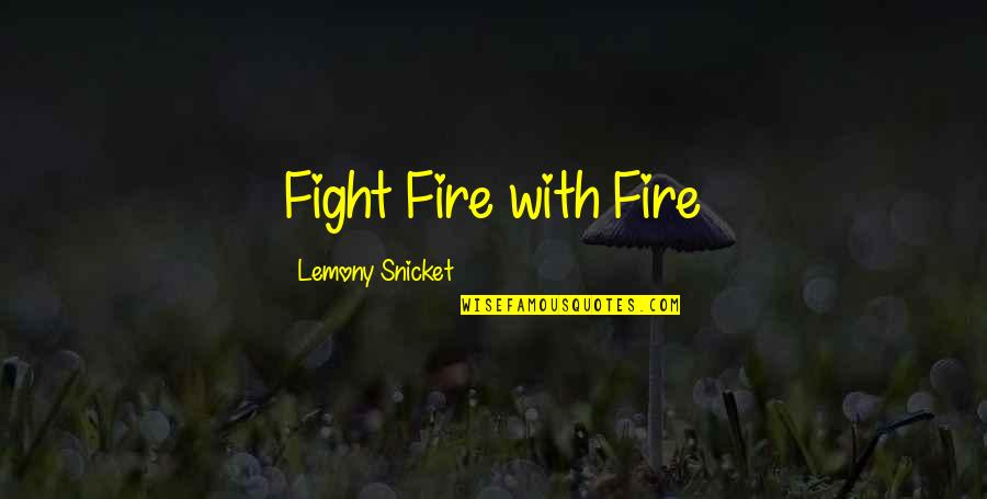 Raymond K Hessel Quotes By Lemony Snicket: Fight Fire with Fire