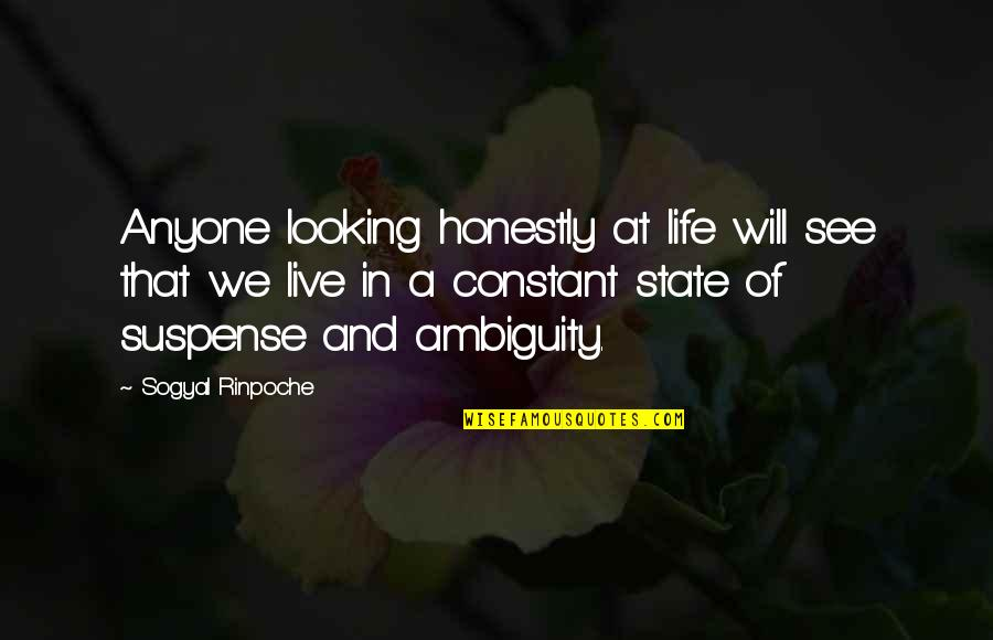 Rayna Quotes By Sogyal Rinpoche: Anyone looking honestly at life will see that