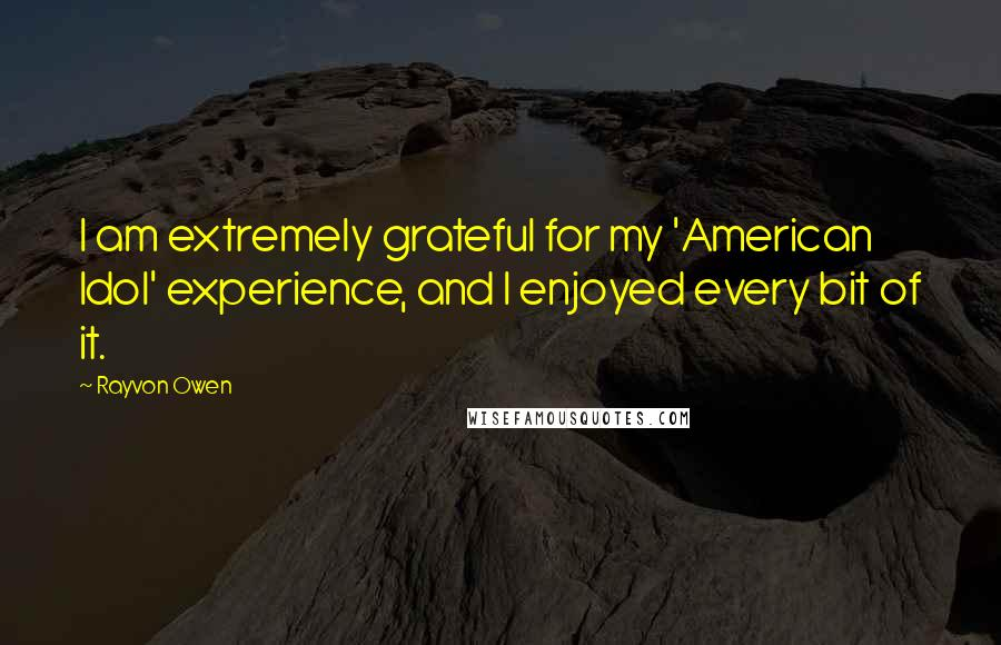 Rayvon Owen quotes: I am extremely grateful for my 'American Idol' experience, and I enjoyed every bit of it.