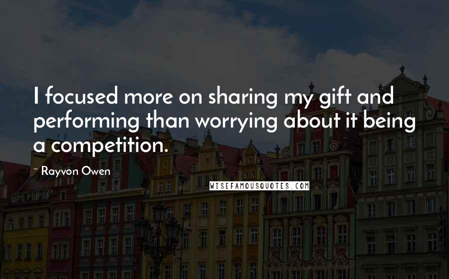 Rayvon Owen quotes: I focused more on sharing my gift and performing than worrying about it being a competition.