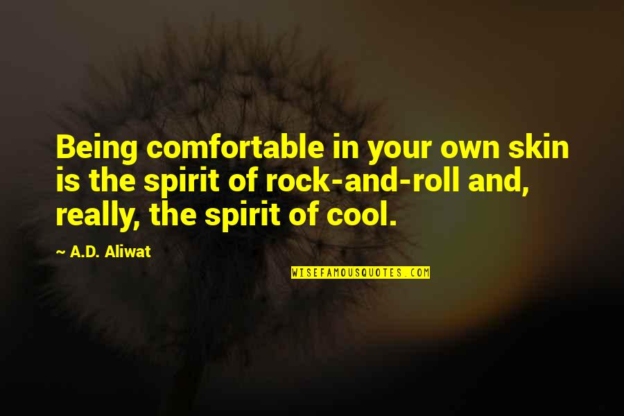 Razor Escape Quotes By A.D. Aliwat: Being comfortable in your own skin is the