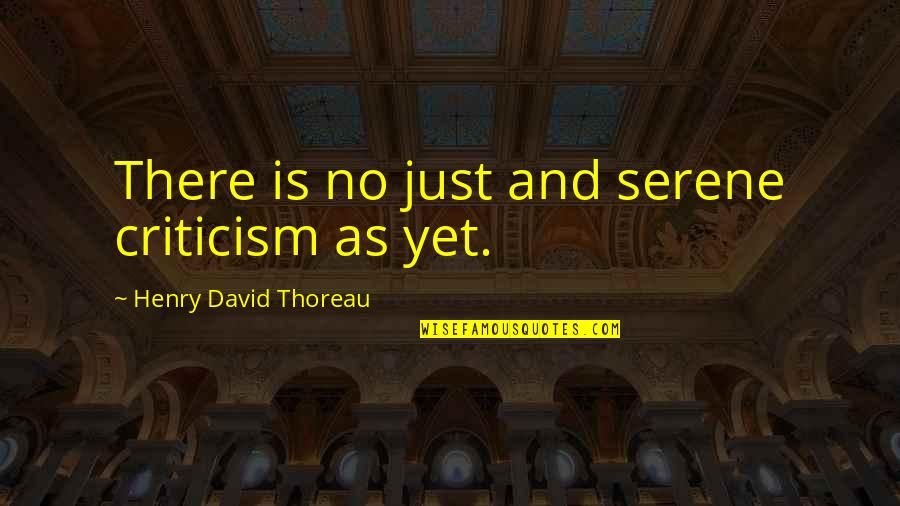 Razor Escape Quotes By Henry David Thoreau: There is no just and serene criticism as