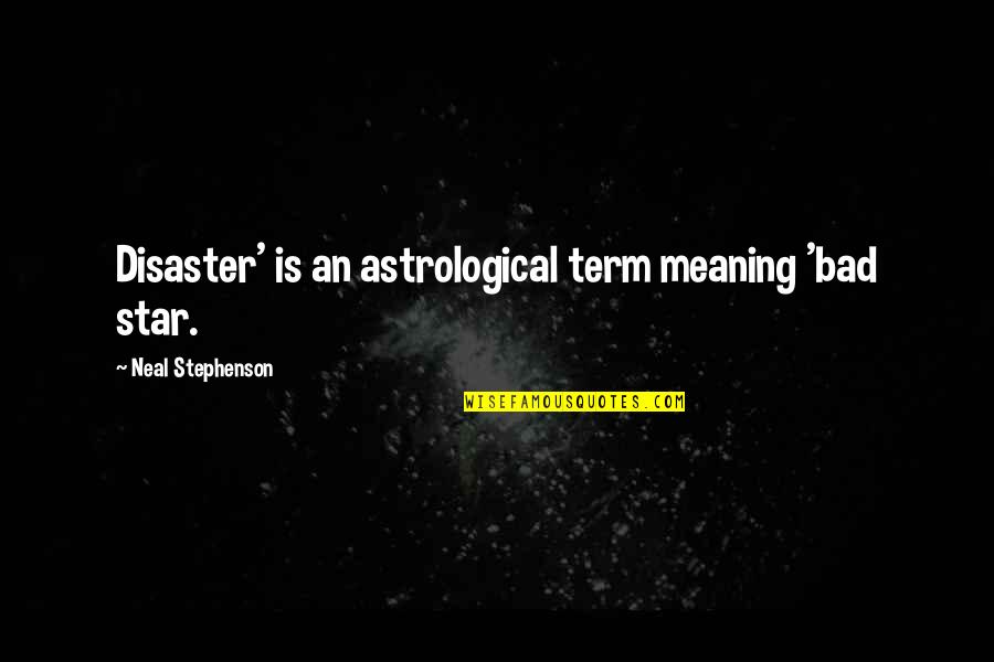 Razor Escape Quotes By Neal Stephenson: Disaster' is an astrological term meaning 'bad star.