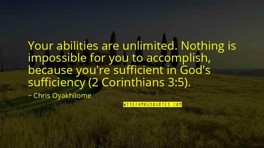 Re 3 Quotes By Chris Oyakhilome: Your abilities are unlimited. Nothing is impossible for