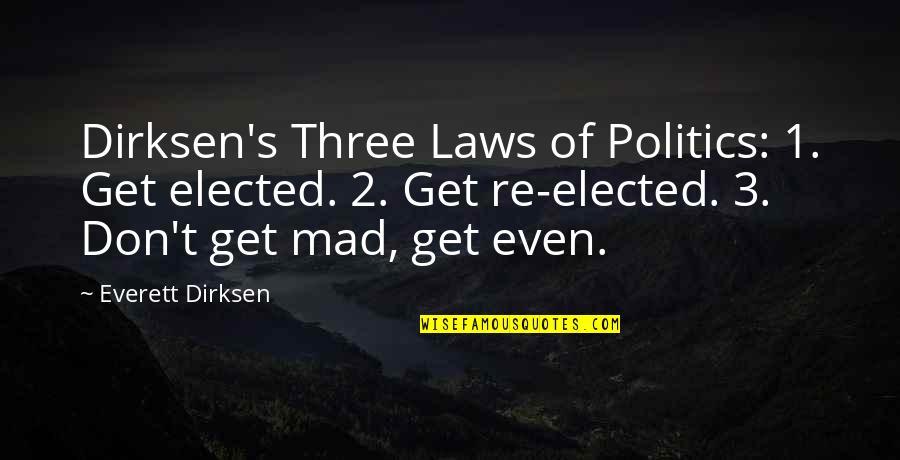 Re 3 Quotes By Everett Dirksen: Dirksen's Three Laws of Politics: 1. Get elected.