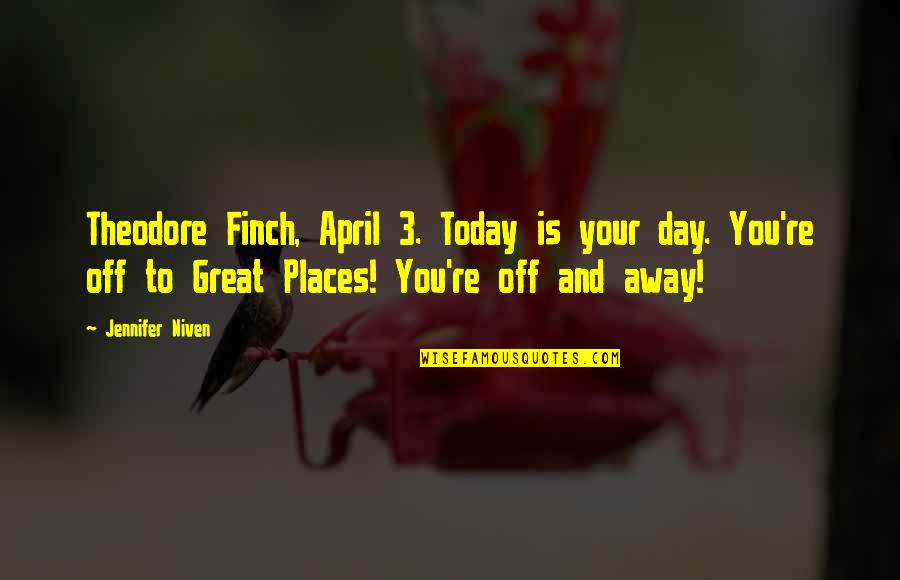 Re 3 Quotes By Jennifer Niven: Theodore Finch, April 3. Today is your day.