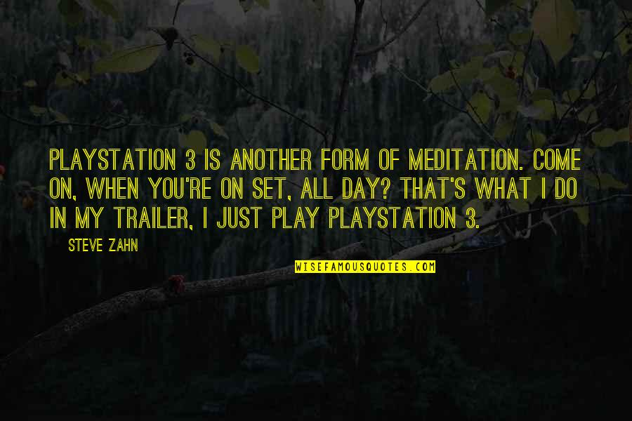 Re 3 Quotes By Steve Zahn: PlayStation 3 is another form of meditation. Come