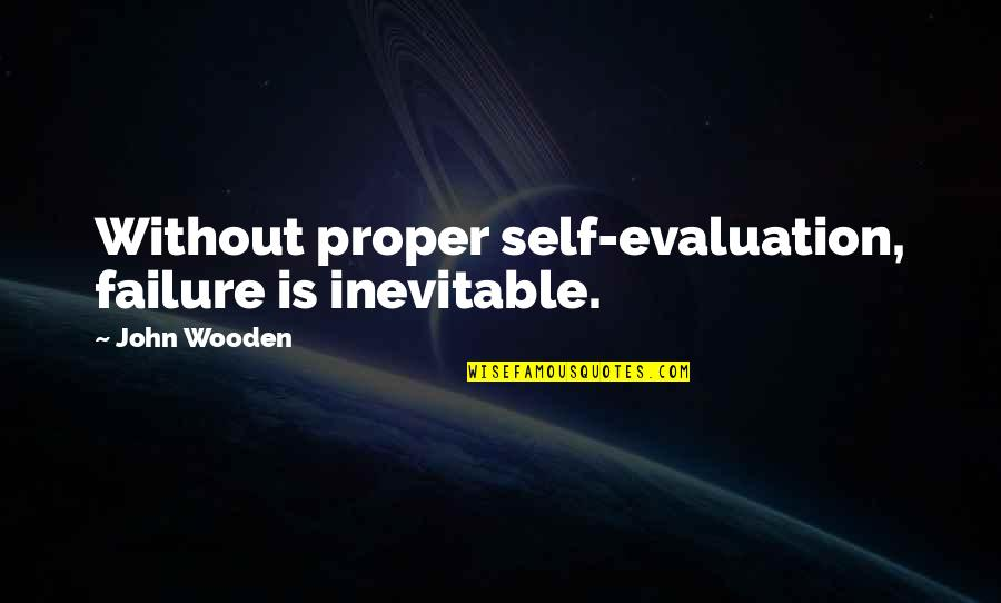 Re Evaluation Quotes By John Wooden: Without proper self-evaluation, failure is inevitable.