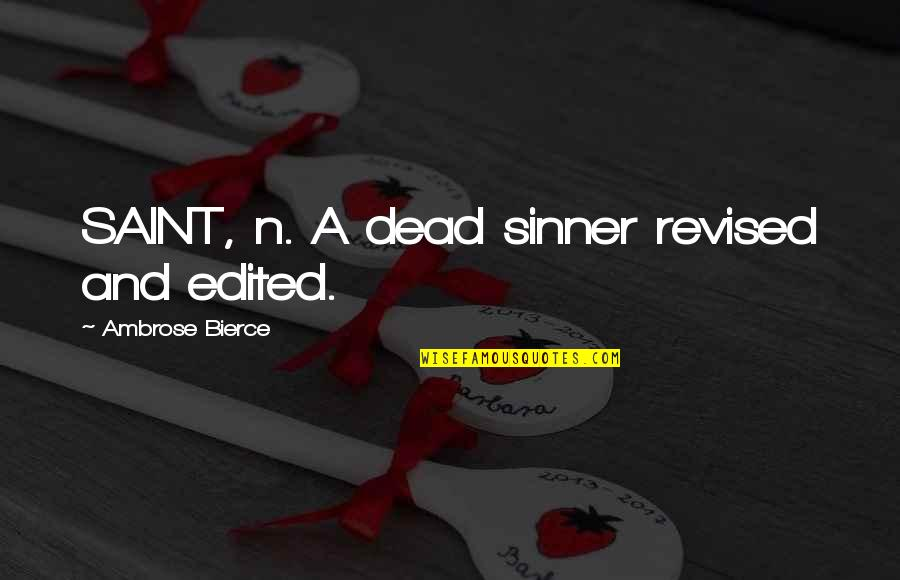Re Revision Quotes By Ambrose Bierce: SAINT, n. A dead sinner revised and edited.