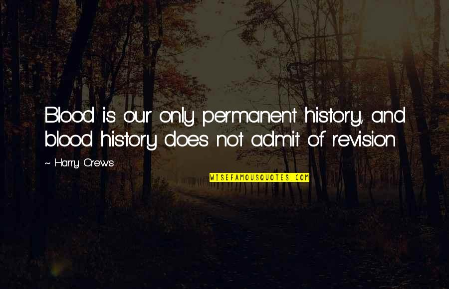 Re Revision Quotes By Harry Crews: Blood is our only permanent history, and blood