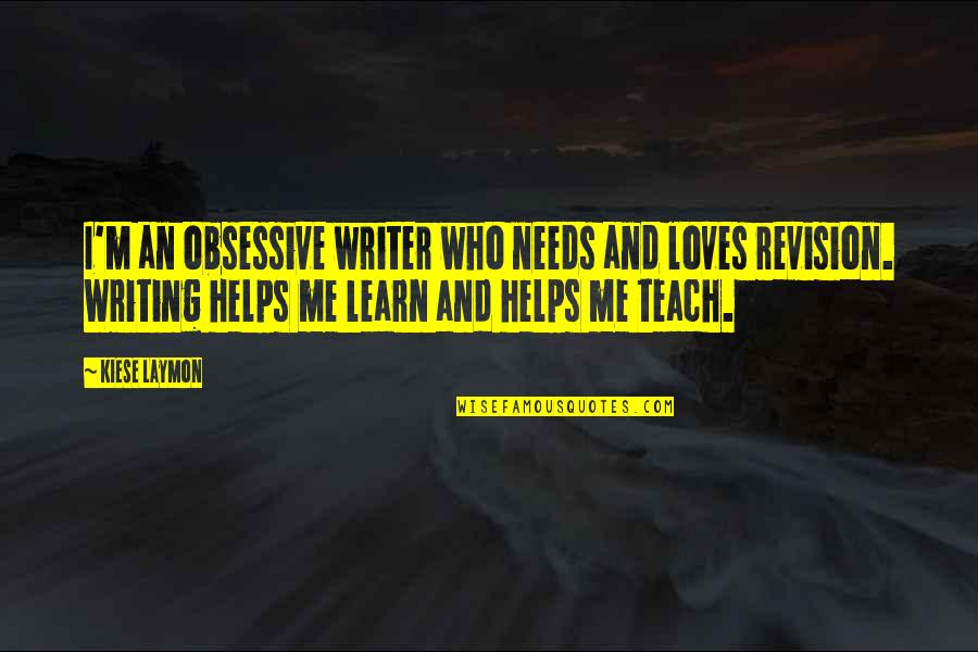 Re Revision Quotes By Kiese Laymon: I'm an obsessive writer who needs and loves